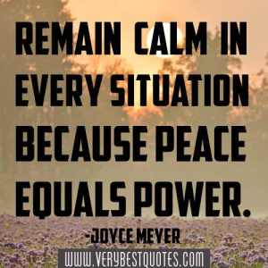 Remain-calm-in-every-situation-because-peace-equals-power.-Joyce-Meyer