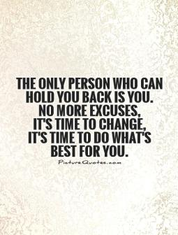the-only-person-who-can-hold-you-back-is-you-no-more-excuses-its-time-to-change-its-time-to-do-whats-best-for-you-quote-1